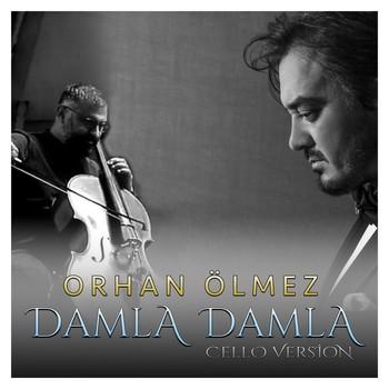 Orhan Ölmez - Damla Damla (Cello Version) (2021) Single Albüm İndir
