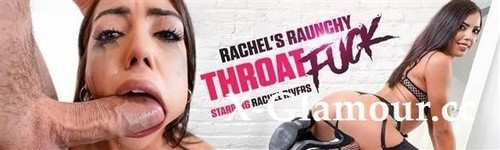 Rachel Rivers - Rachels Raunchy Throat Fuck [HD/720p]