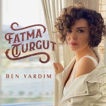 Fatma Turgut - Ben Vardım (2021) Single Albüm İndir