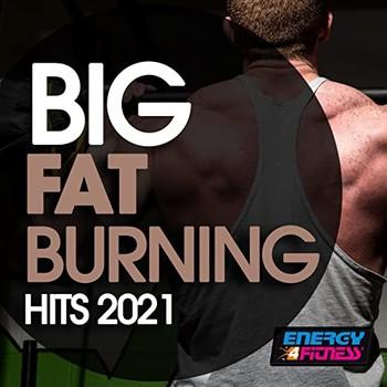 Big Fat Burning Hits 2021 (2021) Full Albüm İndir